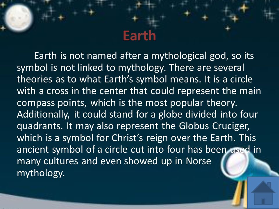 Earth Earth is not named after a mythological god, so its symbol is not linked to mythology.