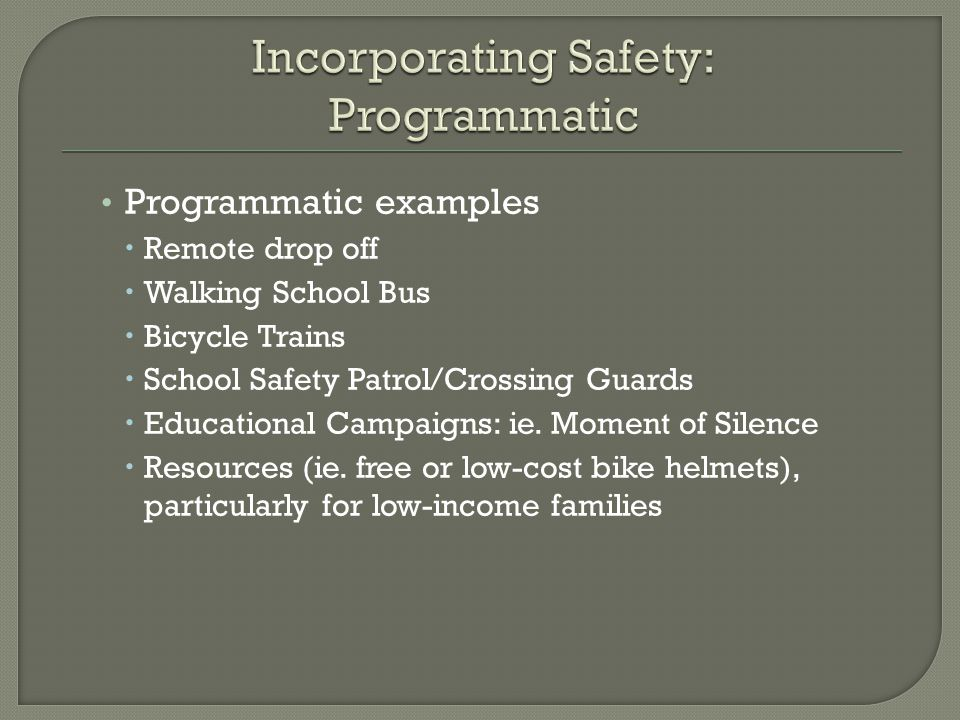 Programmatic examples  Remote drop off  Walking School Bus  Bicycle Trains  School Safety Patrol/Crossing Guards  Educational Campaigns: ie.