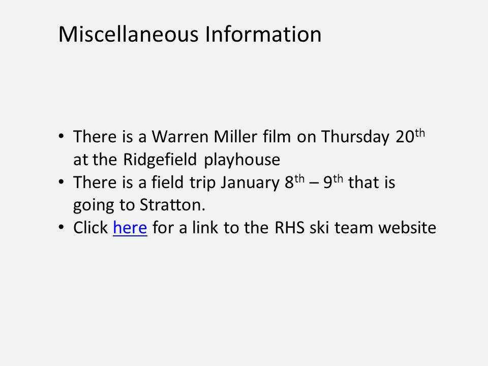 Miscellaneous Information There is a Warren Miller film on Thursday 20 th at the Ridgefield playhouse There is a field trip January 8 th – 9 th that is going to Stratton.