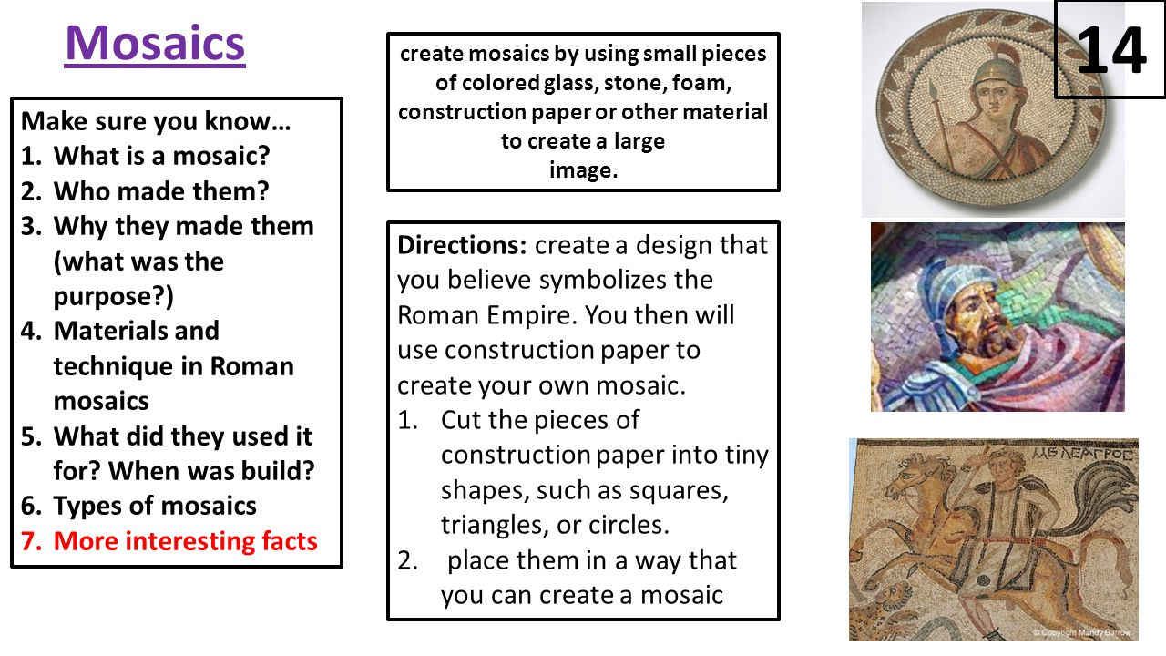 Mosaics Make sure you know… 1.What is a mosaic. 2.Who made them.