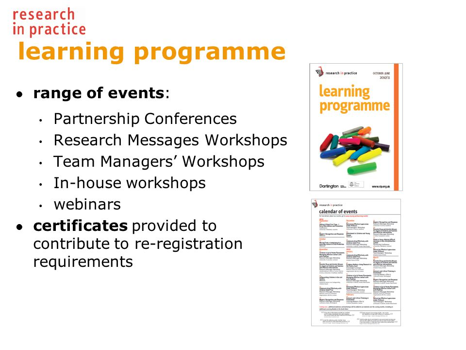 learning programme range of events: Partnership Conferences Research Messages Workshops Team Managers' Workshops In-house workshops webinars certificates provided to contribute to re-registration requirements