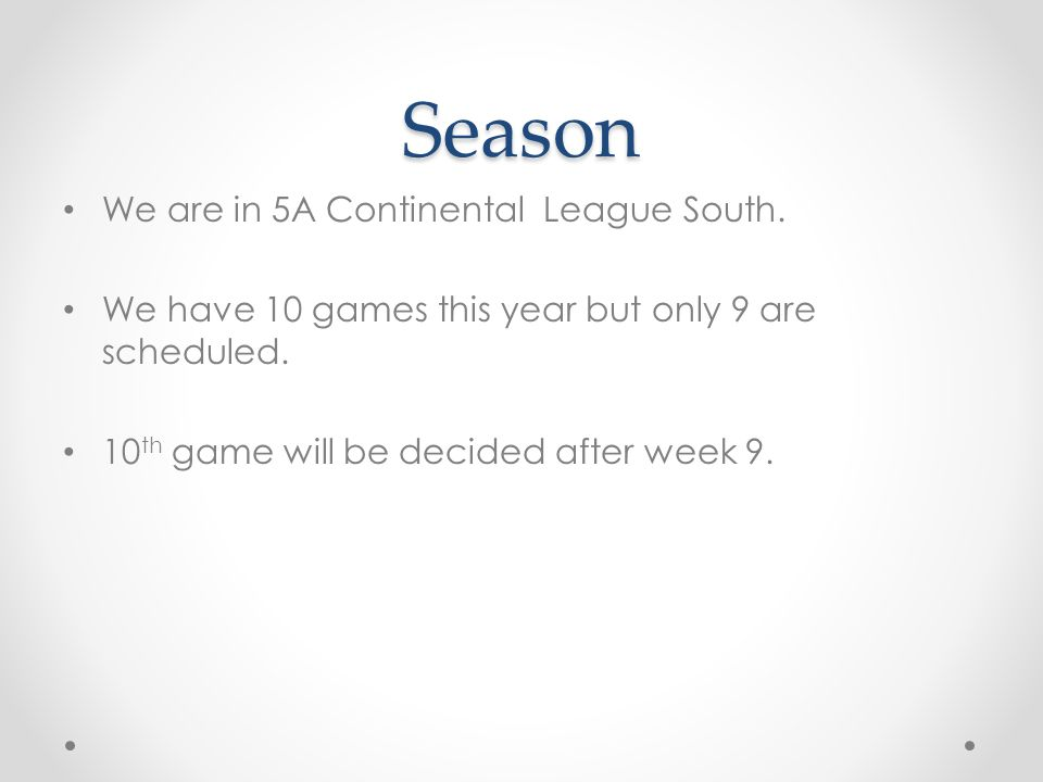 Season We are in 5A Continental League South. We have 10 games this year but only 9 are scheduled.