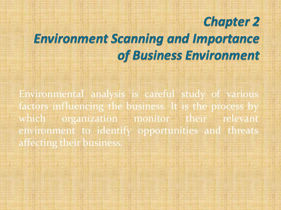 Environmental analysis is careful study of various factors influencing the business. It is the process by which organization monitor their relevant en