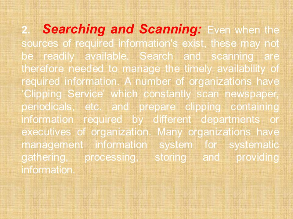 2. Searching and Scanning: Even when the sources of required information's exist, these may not be readily available. Search and scanning are therefor