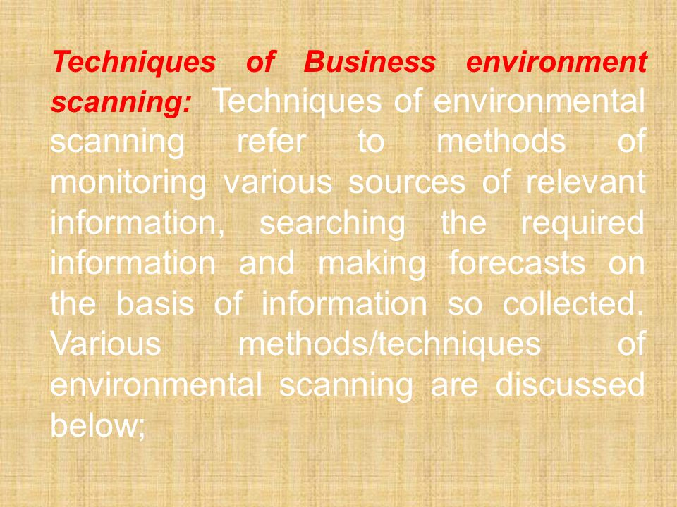 Techniques of Business environment scanning: Techniques of environmental scanning refer to methods of monitoring various sources of relevant informati
