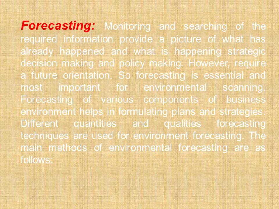 Forecasting: Monitoring and searching of the required information provide a picture of what has already happened and what is happening strategic decision making and policy making.