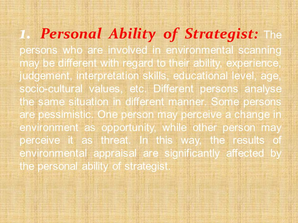 1. Personal Ability of Strategist: The persons who are involved in environmental scanning may be different with regard to their ability, experience, j