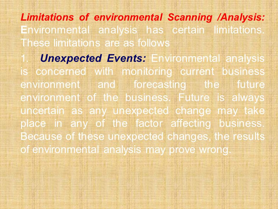 Limitations of environmental Scanning /Analysis: Environmental analysis has certain limitations. These limitations are as follows 1. Unexpected Events