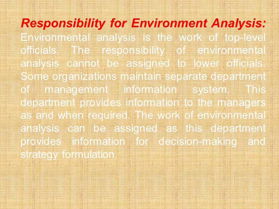 Responsibility for Environment Analysis: Environmental analysis is the work of top-level officials. The responsibility of environmental analysis canno