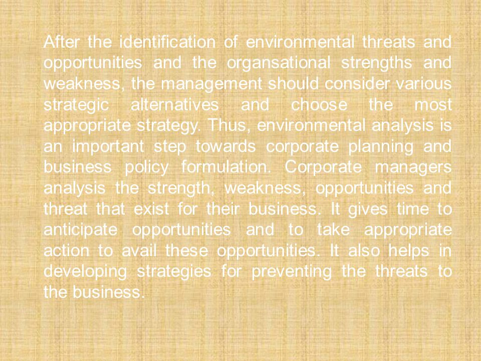 After the identification of environmental threats and opportunities and the organsational strengths and weakness, the management should consider vario