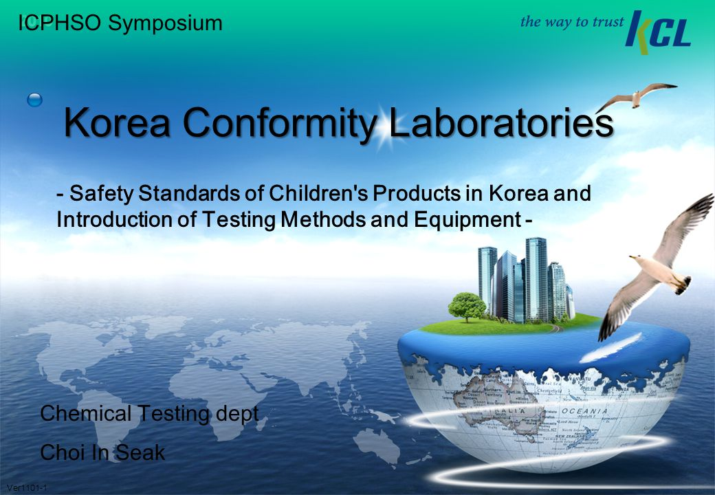 Korea Conformity Laboratories Ver1101-1 Chemical Testing dept Choi In Seak - Safety Standards of Children s Products in Korea and Introduction of Testing Methods and Equipment - ICPHSO Symposium