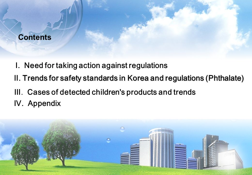 Ⅰ. Need for taking action against regulations Contents Trends for safety standards in Korea and regulations (Phthalate) Ⅱ. Trends for safety standards