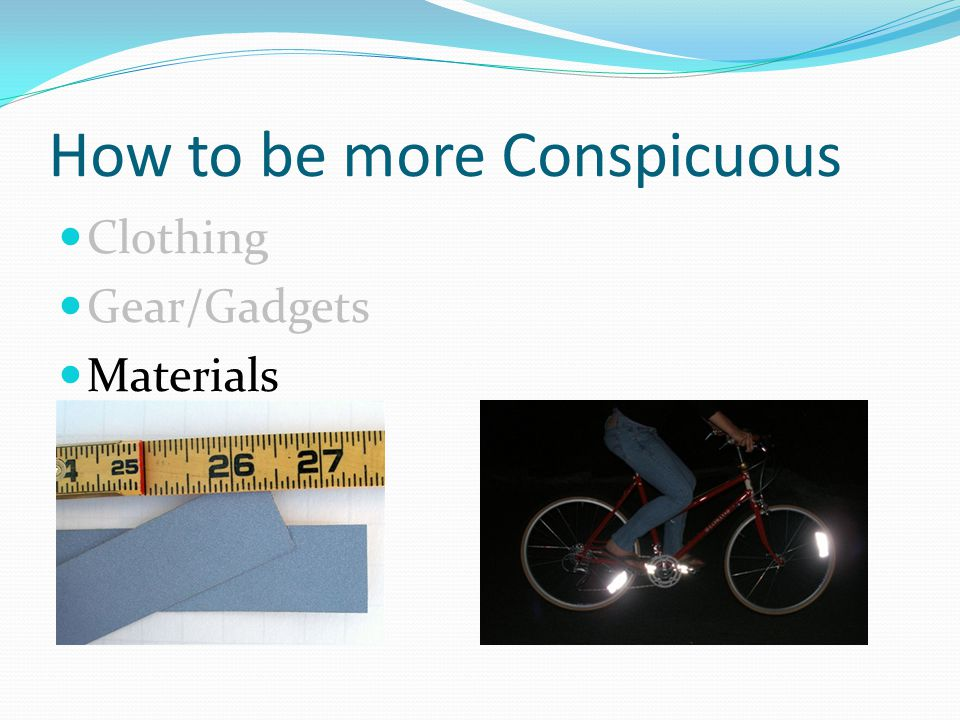 How to be more Conspicuous Clothing Gear/Gadgets Materials