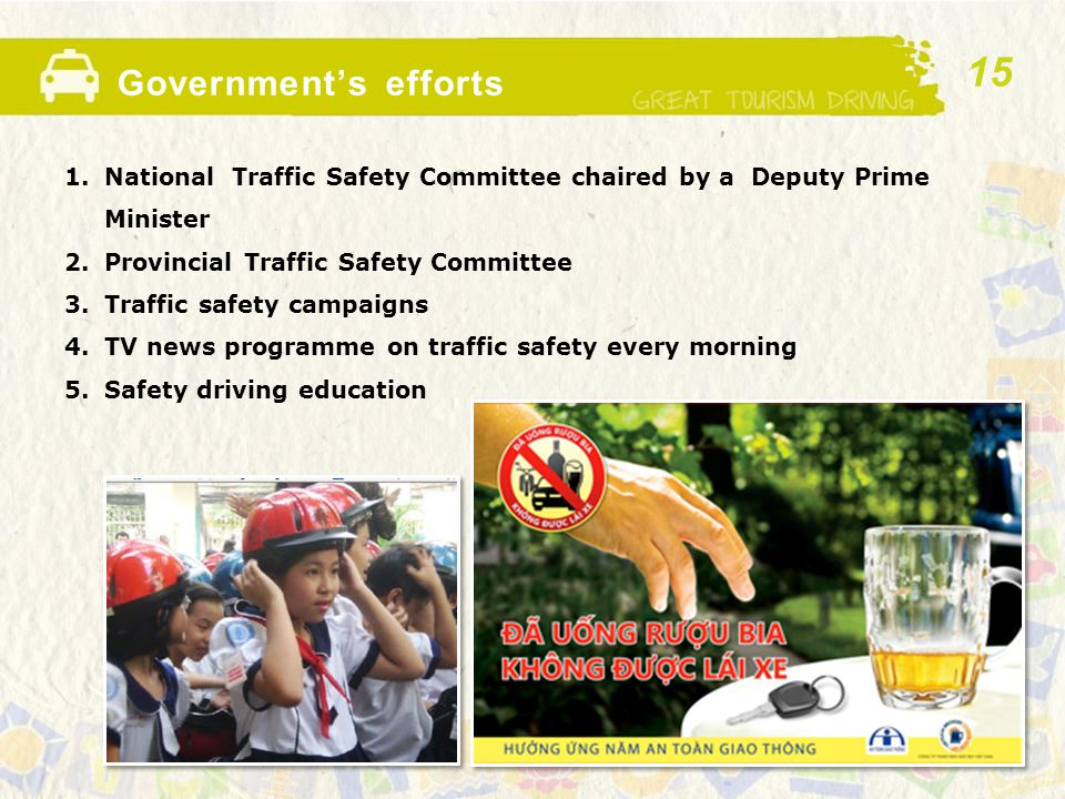 Government's efforts 1.National Traffic Safety Committee chaired by a Deputy Prime Minister 2.Provincial Traffic Safety Committee 3.Traffic safety cam