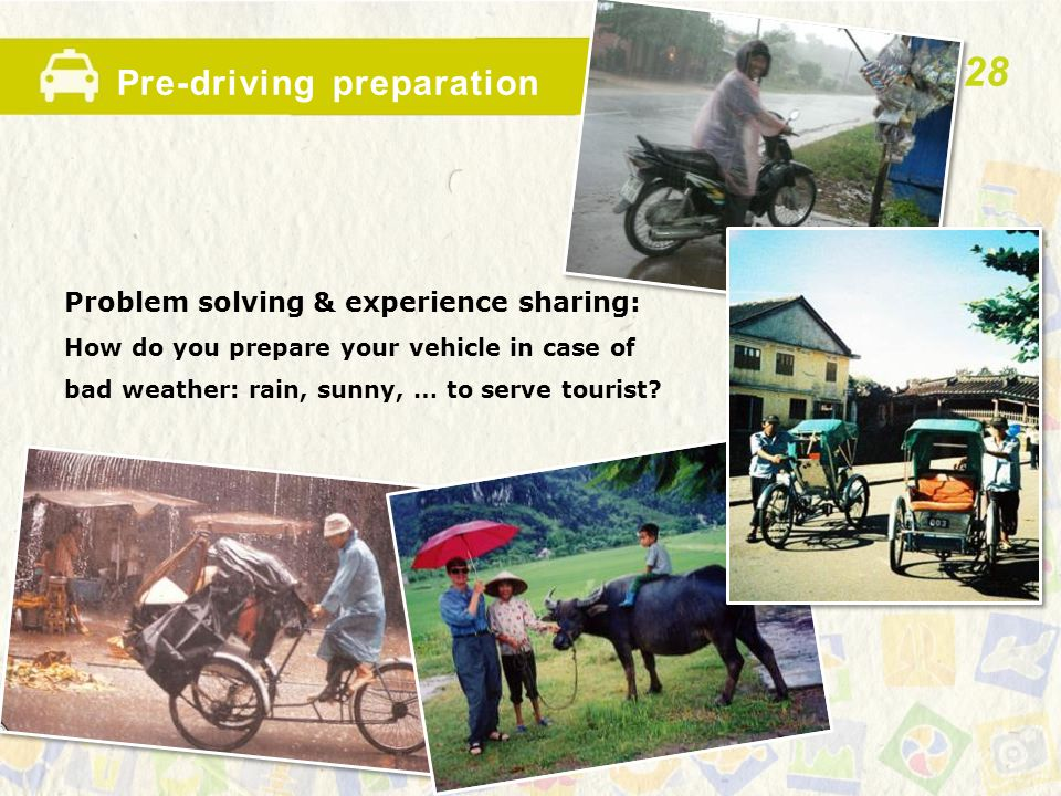 Pre-driving preparation Problem solving & experience sharing: How do you prepare your vehicle in case of bad weather: rain, sunny, … to serve tourist?