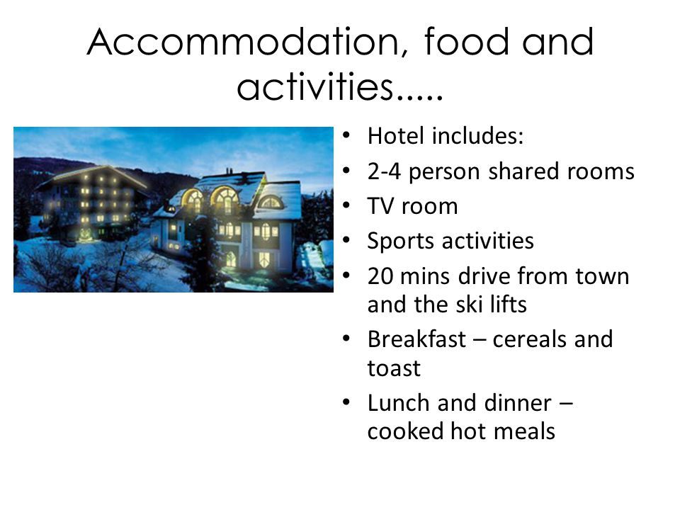Accommodation, food and activities.....