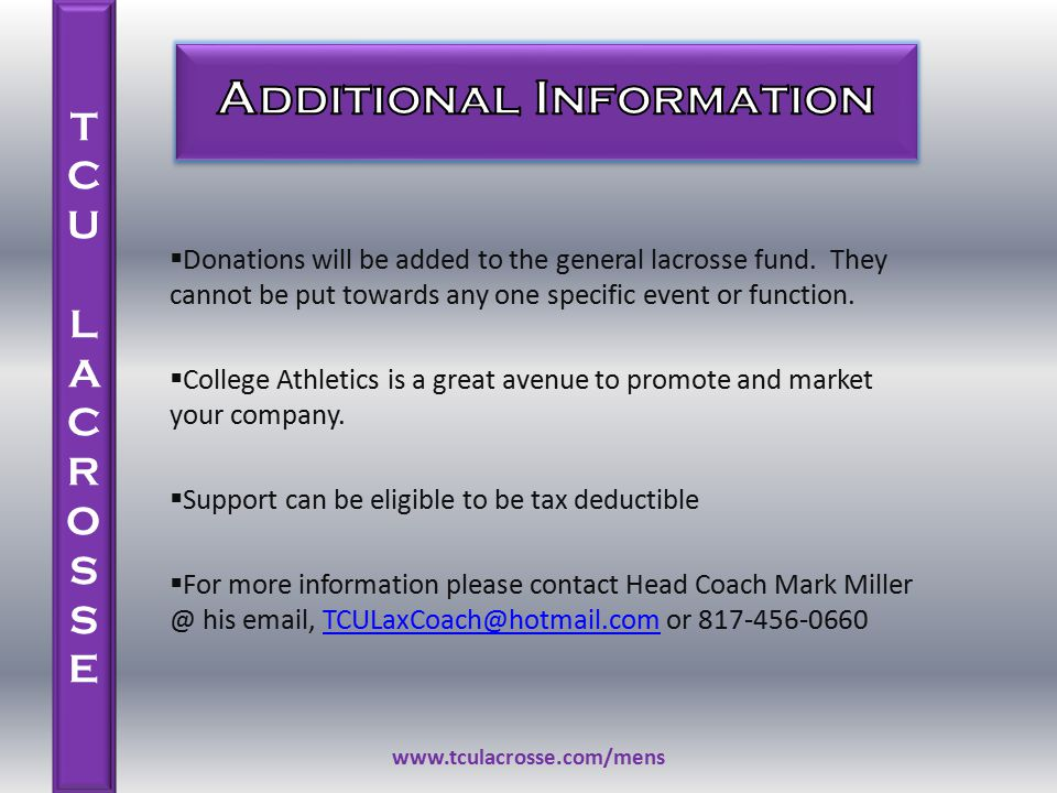  Donations will be added to the general lacrosse fund. They cannot be put towards any one specific event or function.  College Athletics is a great