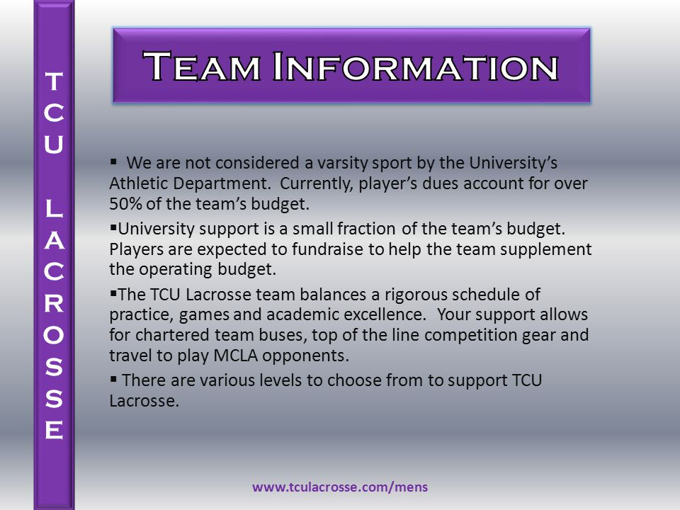  We are not considered a varsity sport by the University's Athletic Department. Currently, player's dues account for over 50% of the team's budget. 