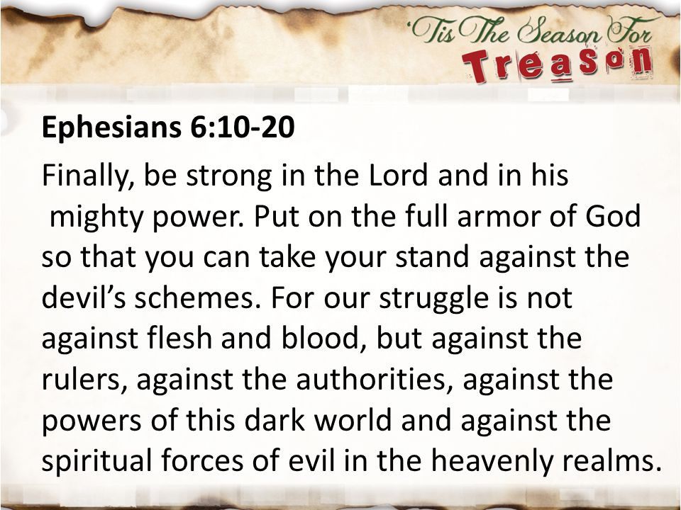 Ephesians 6:10-20 Finally, be strong in the Lord and in his mighty power.