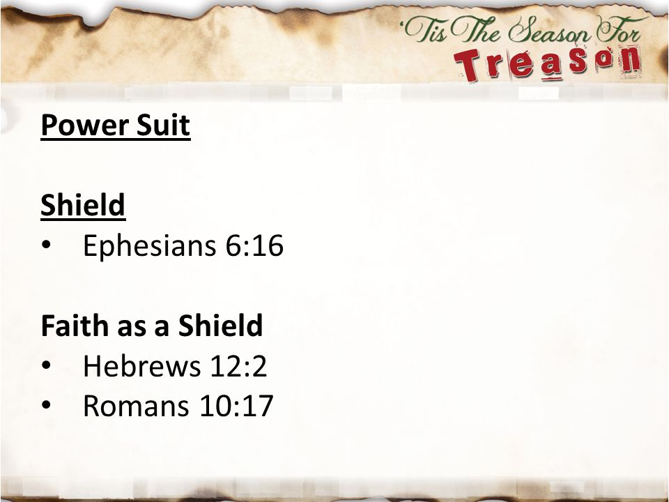 Power Suit Shield Ephesians 6:16 Faith as a Shield Hebrews 12:2 Romans 10:17