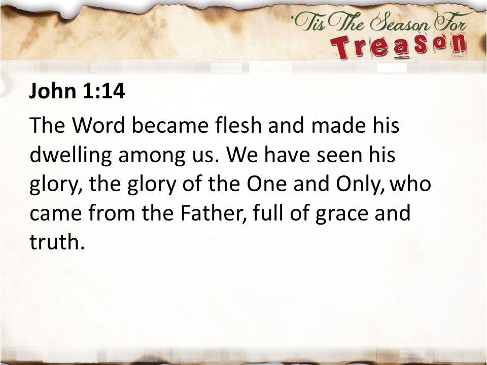 John 1:14 The Word became flesh and made his dwelling among us.