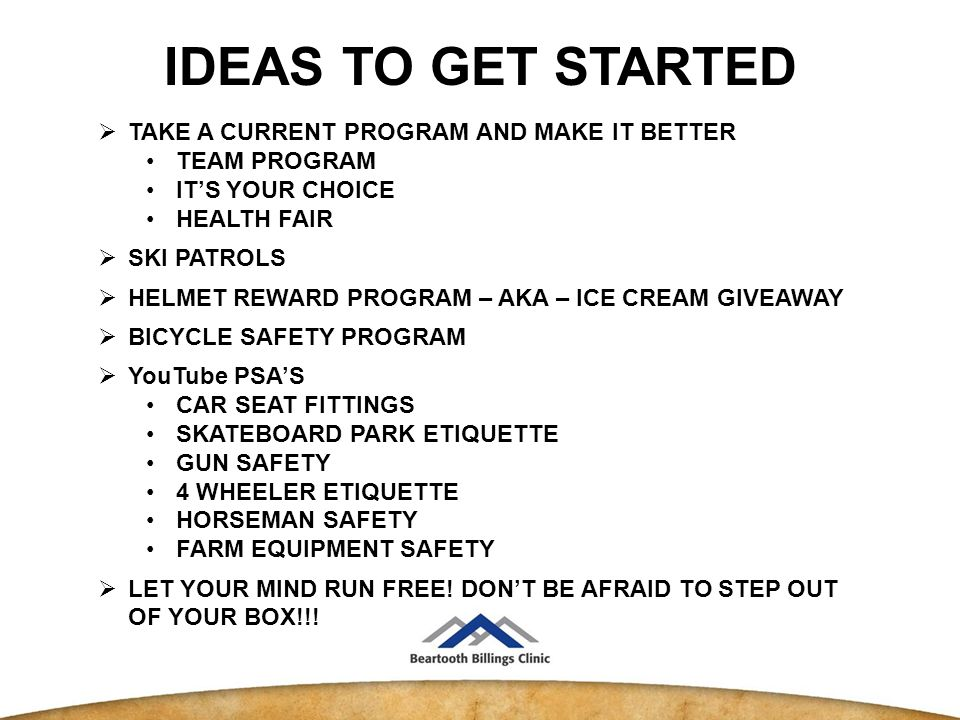 IDEAS TO GET STARTED  LET YOUR MIND RUN FREE. DON'T BE AFRAID TO STEP OUT OF YOUR BOX!!.