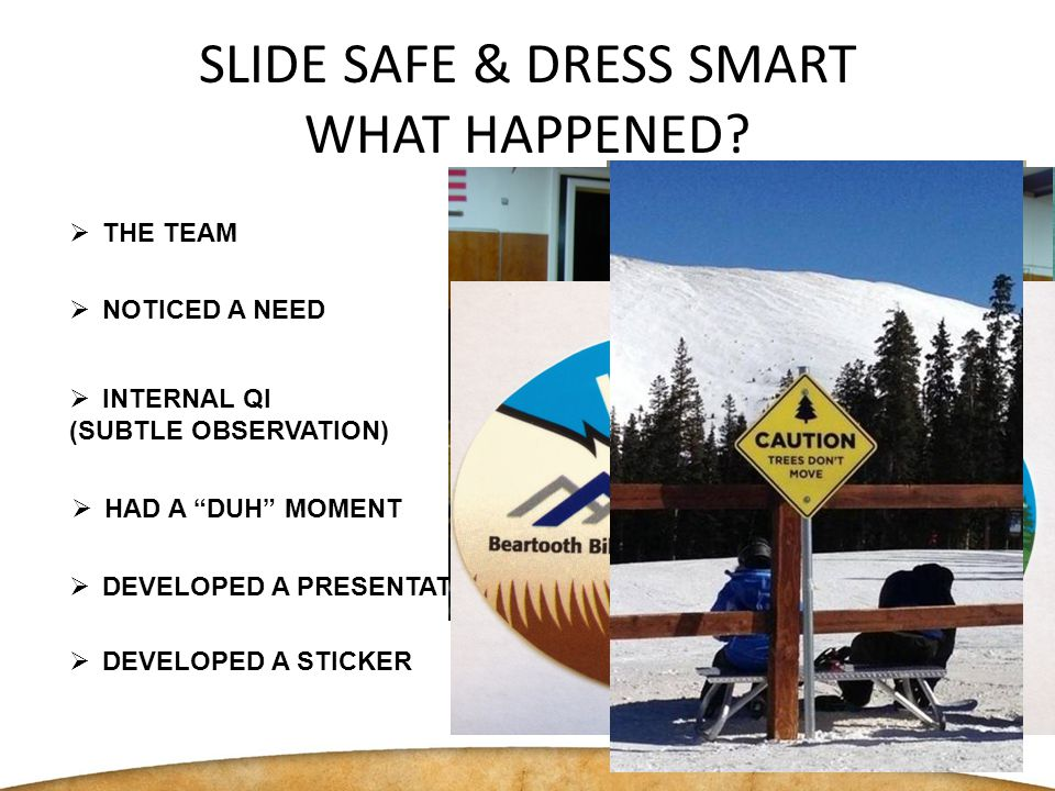SLIDE SAFE & DRESS SMART COLLABORTIVE EFFORT  PARTNERS IN PROCESS  BBC COMMUNITY RELATIONS  BBC DIETICIAN  BBC FOUNDATION  BBC PHYSICAL THERAPY  BBC TRAUMA SERVICES  BBC WELLNESS COMMITTEE  BILLINGS CLINIC INJURY PREVENTION COORDINATOR  RED LODGE MOUNTAIN GROUP SALES  RED LODGE MOUNTAIN SKI PATROL