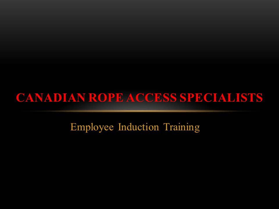Employee Induction Training CANADIAN ROPE ACCESS SPECIALISTS