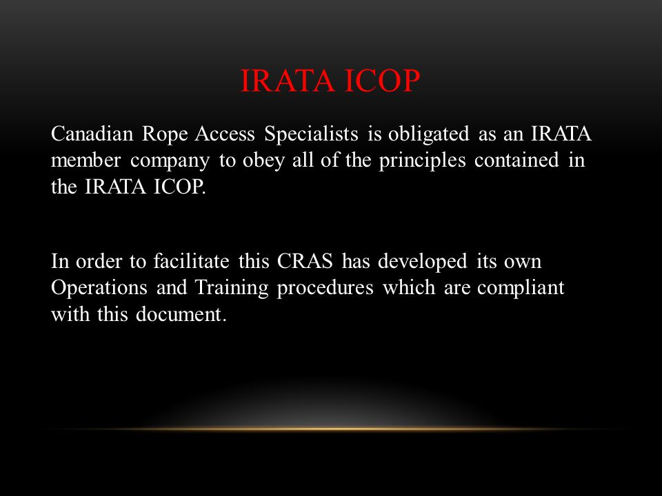 IRATA ICOP Canadian Rope Access Specialists is obligated as an IRATA member company to obey all of the principles contained in the IRATA ICOP. In orde