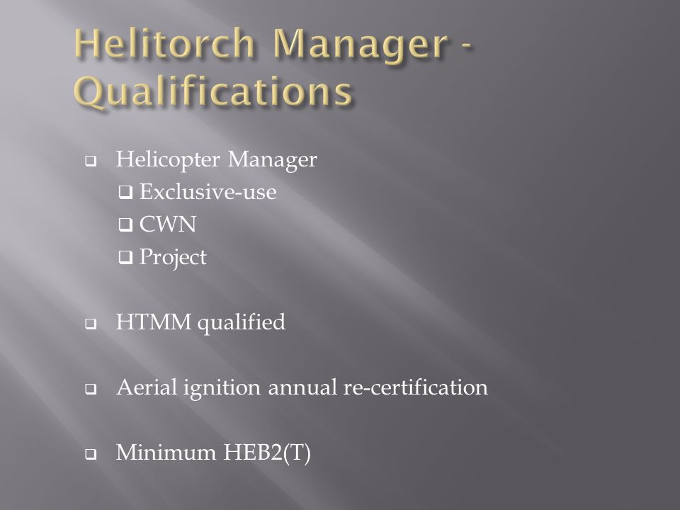  Helicopter Manager  Exclusive-use  CWN  Project  HTMM qualified  Aerial ignition annual re-certification  Minimum HEB2(T)