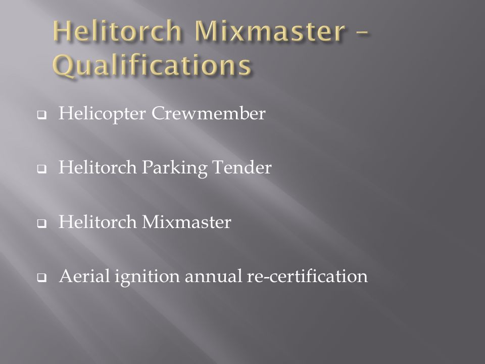  Helicopter Crewmember  Helitorch Parking Tender  Helitorch Mixmaster  Aerial ignition annual re-certification