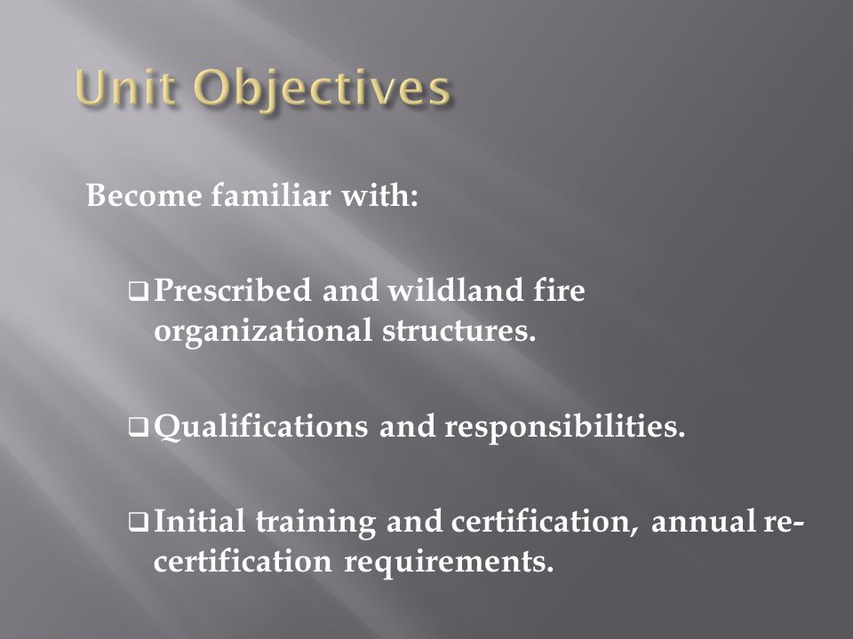Become familiar with:  Prescribed and wildland fire organizational structures.