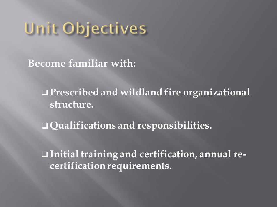 Become familiar with:  Prescribed and wildland fire organizational structure.