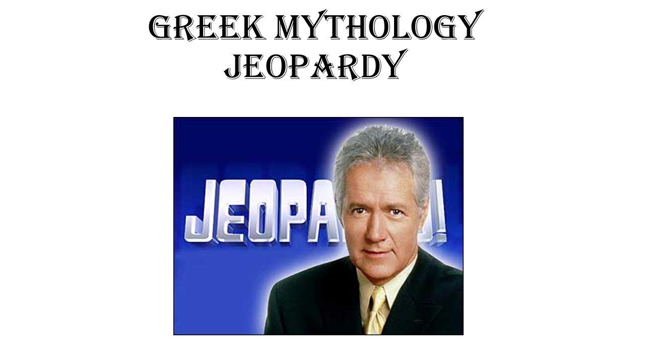 Greek Mythology JEOPARDY