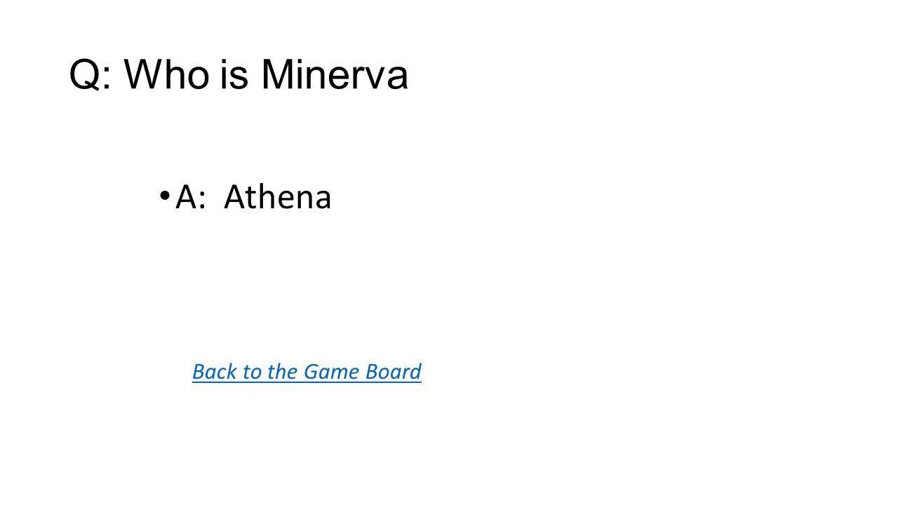 Back to the Game Board A: Athena Q: Who is Minerva
