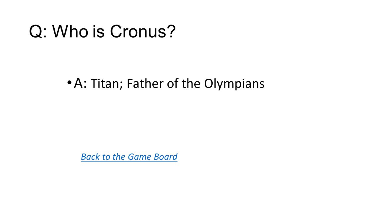 Back to the Game Board A: Titan; Father of the Olympians Q: Who is Cronus