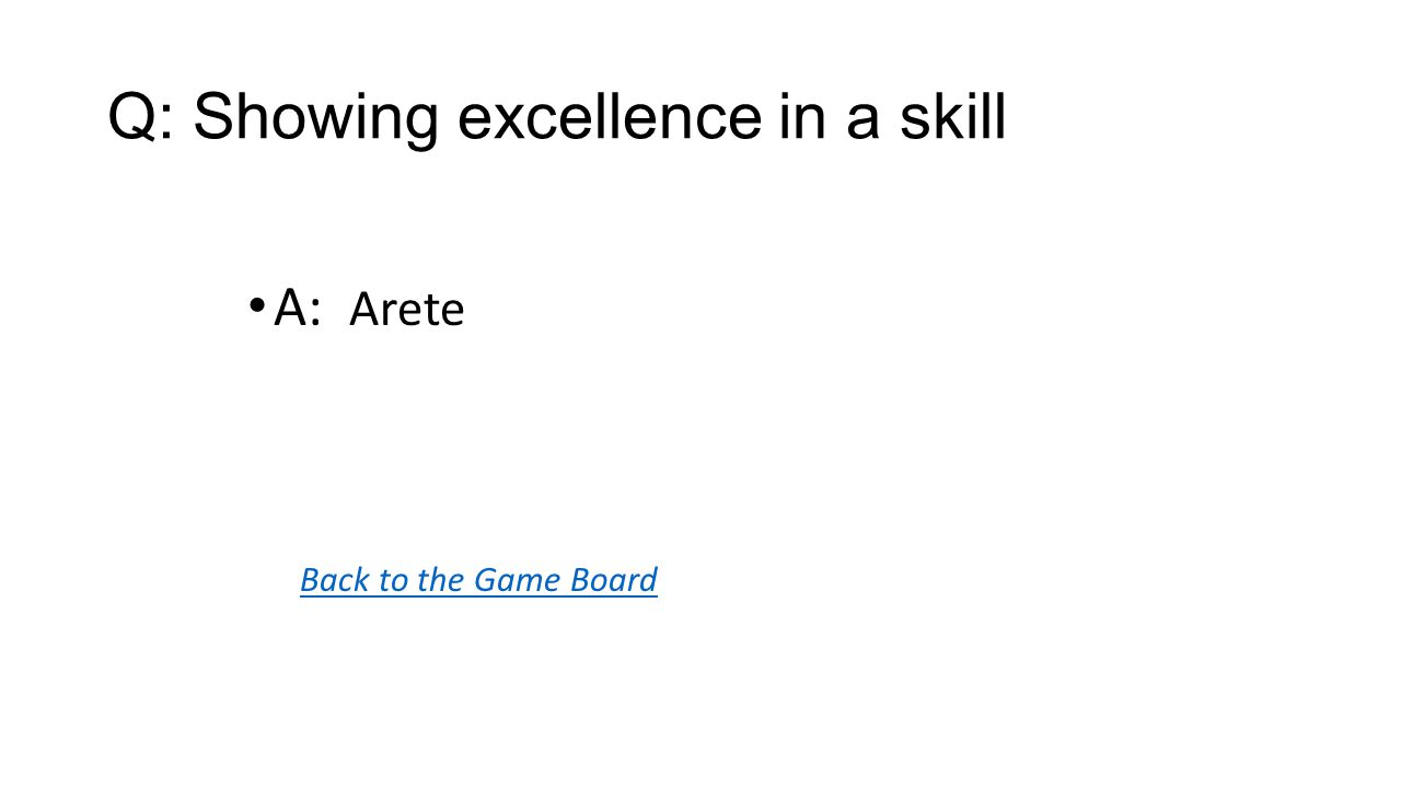 Back to the Game Board A: Arete Q: Showing excellence in a skill