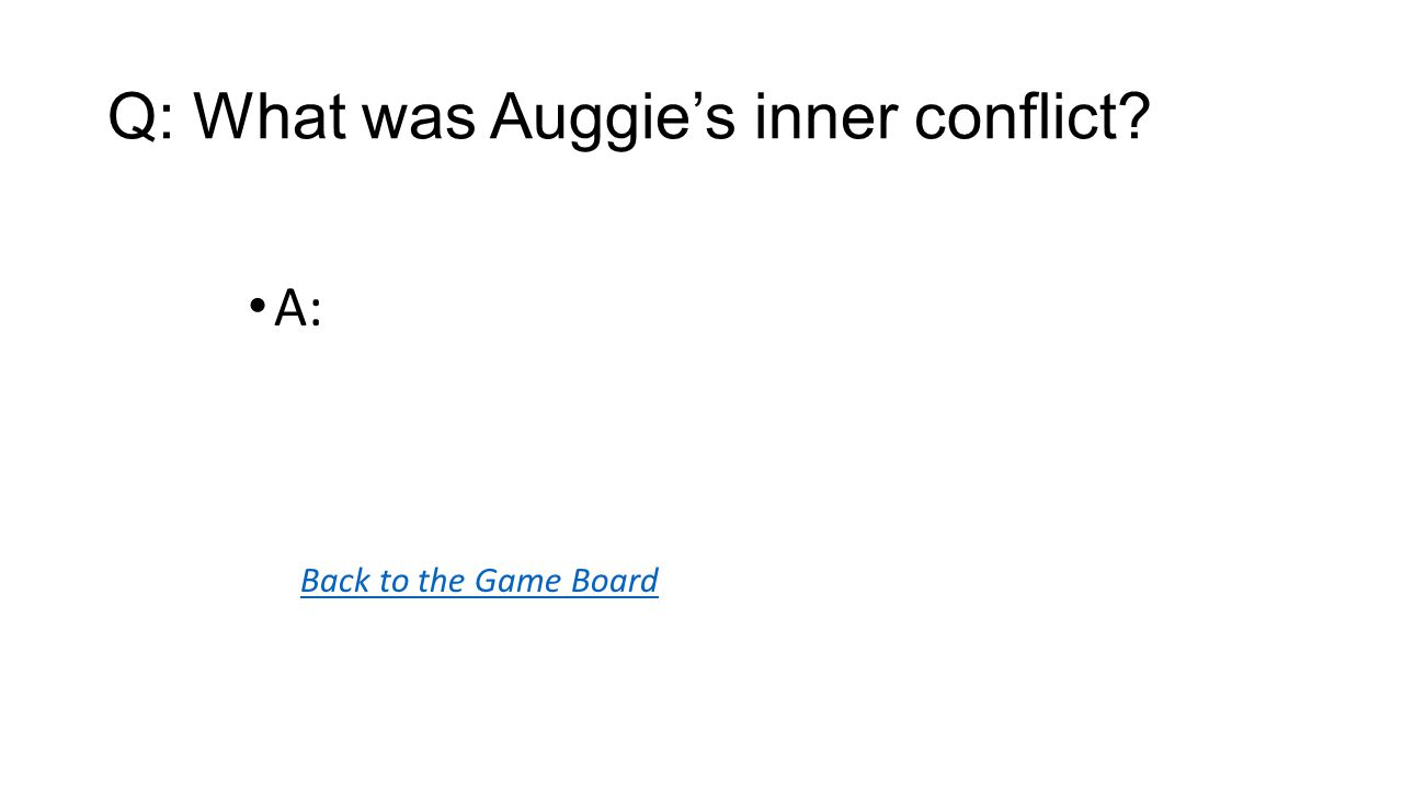 Back to the Game Board A: Q: What was Auggie's inner conflict
