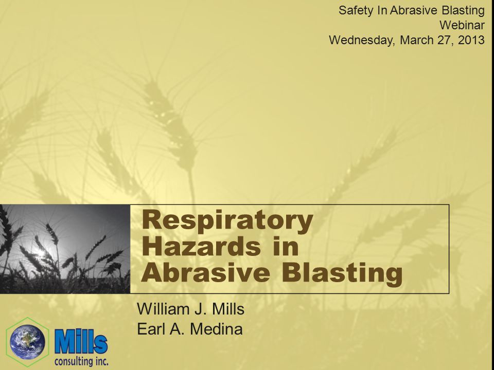 Respiratory Hazards in Abrasive Blasting Safety In Abrasive Blasting Webinar Wednesday, March 27, 2013 William J.