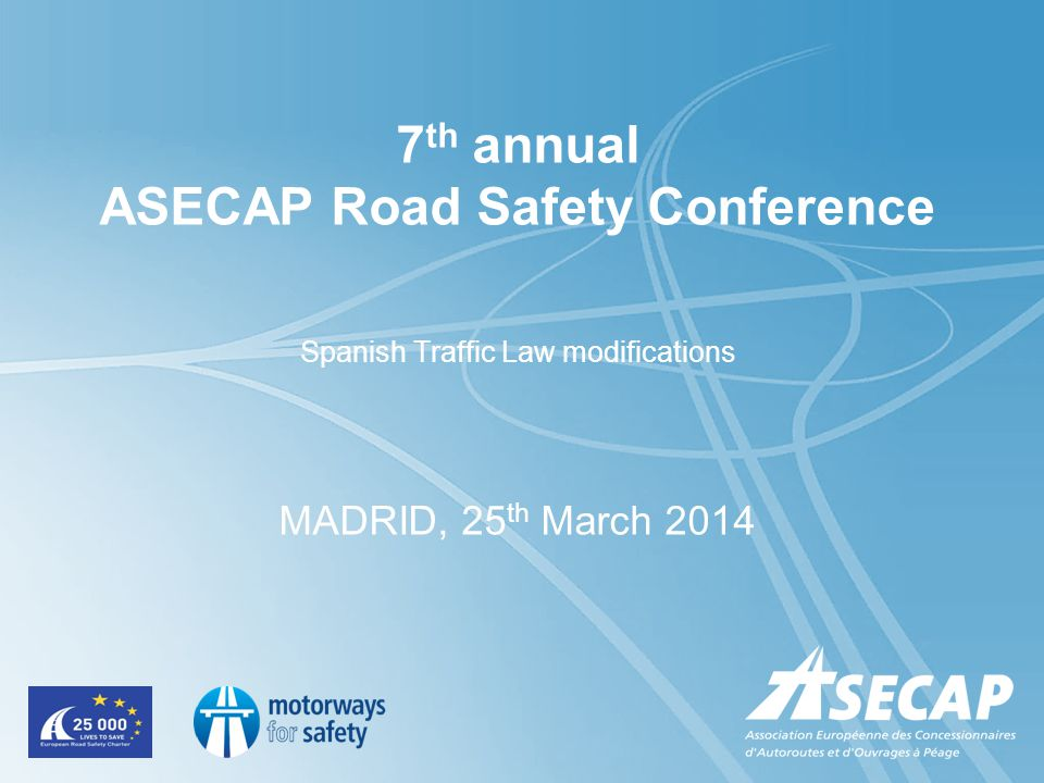 7 th annual ASECAP Road Safety Conference Spanish Traffic Law modifications MADRID, 25 th March 2014