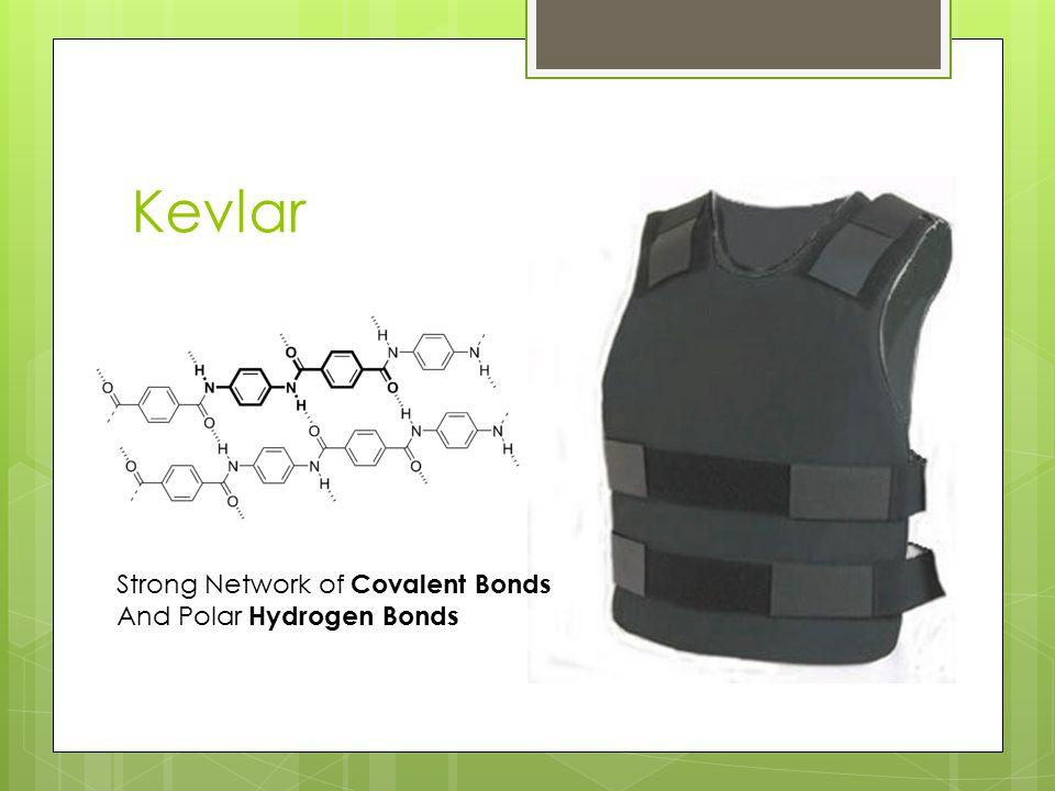 Kevlar Strong Network of Covalent Bonds And Polar Hydrogen Bonds