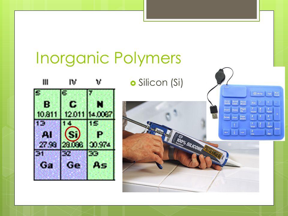 Inorganic Polymers  Silicon (Si)