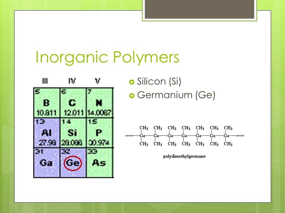 Inorganic Polymers  Silicon (Si)  Germanium (Ge)