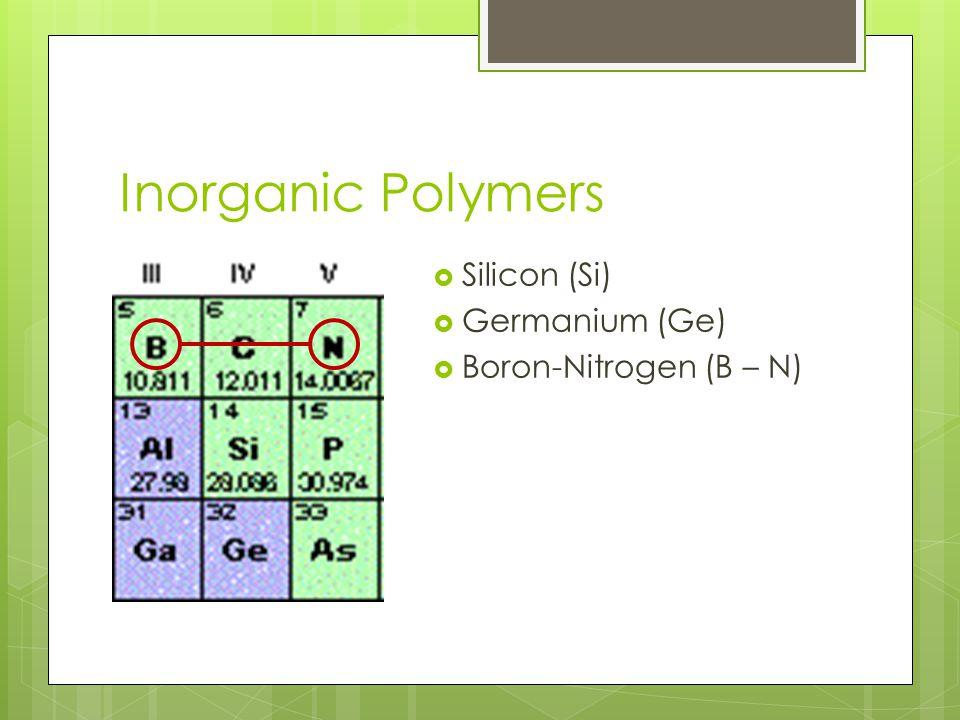 Inorganic Polymers  Silicon (Si)  Germanium (Ge)  Boron-Nitrogen (B – N)