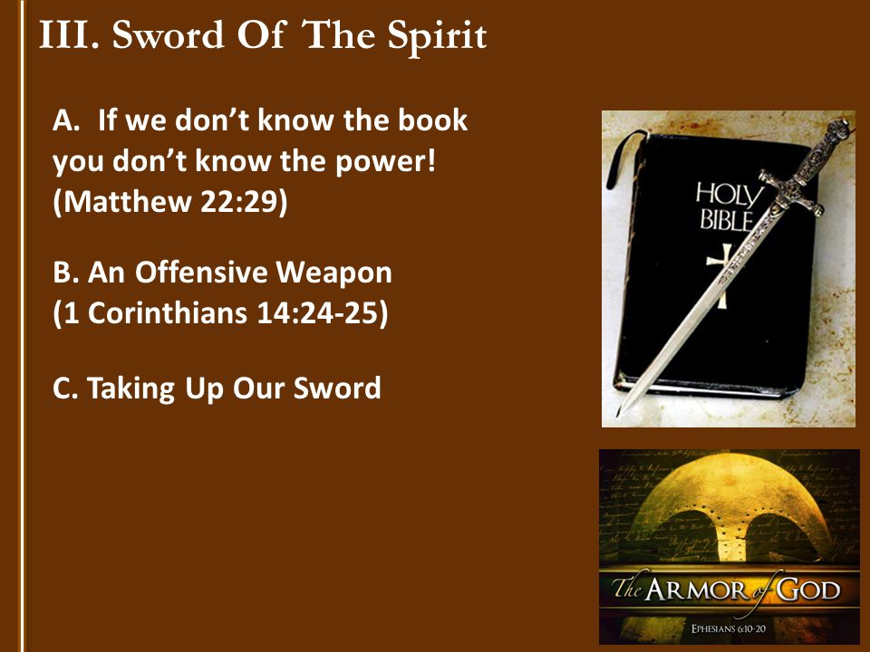 III. Sword Of The Spirit A. If we don't know the book you don't know the power.