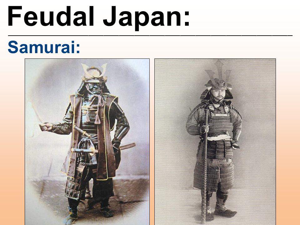 Feudal Japan: ________________________________________________________ Samurai: