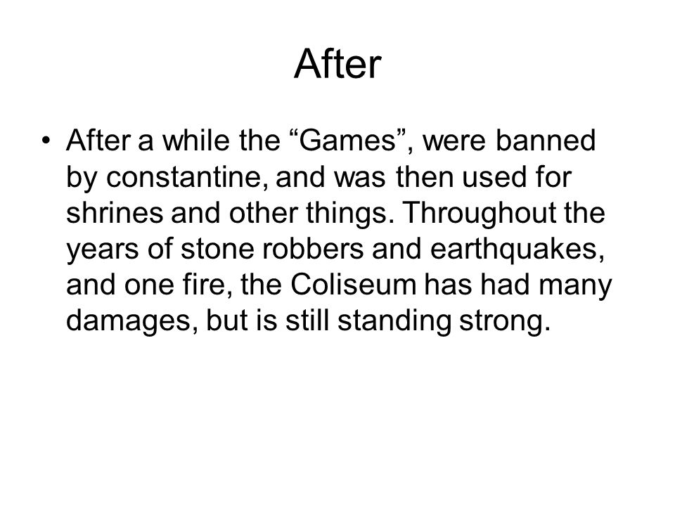 After After a while the Games , were banned by constantine, and was then used for shrines and other things.