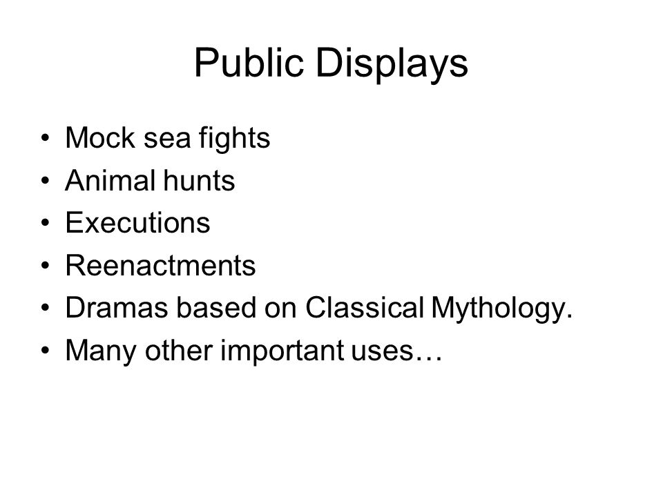 Public Displays Mock sea fights Animal hunts Executions Reenactments Dramas based on Classical Mythology.