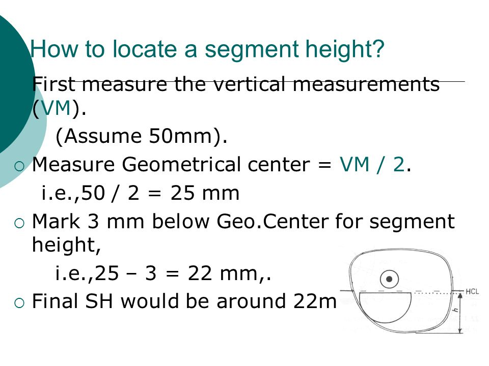 How to locate a segment height?  First measure the vertical measurements (VM). (Assume 50mm).  Measure Geometrical center = VM / 2. i.e.,50 / 2 = 25