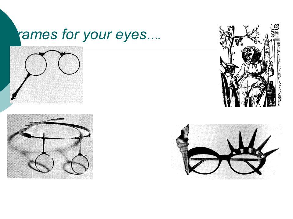 Frames for your eyes ….